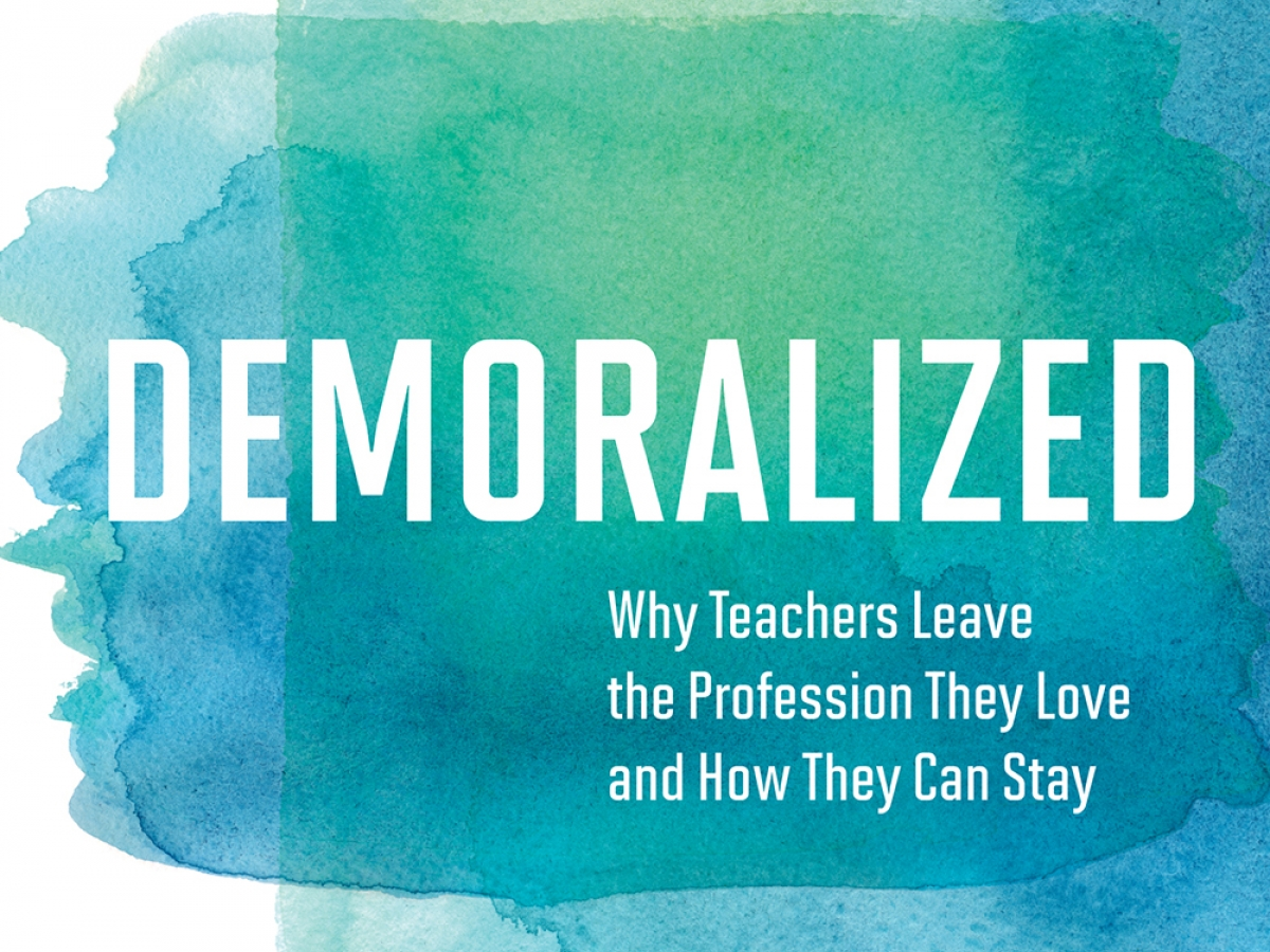 Demoralized: Why Teachers Leave the Profession They Love and How They Can Stay