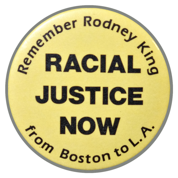"Yellow button that reads ""Remember Rodney King. Racial justice now, from Boston to L.A."